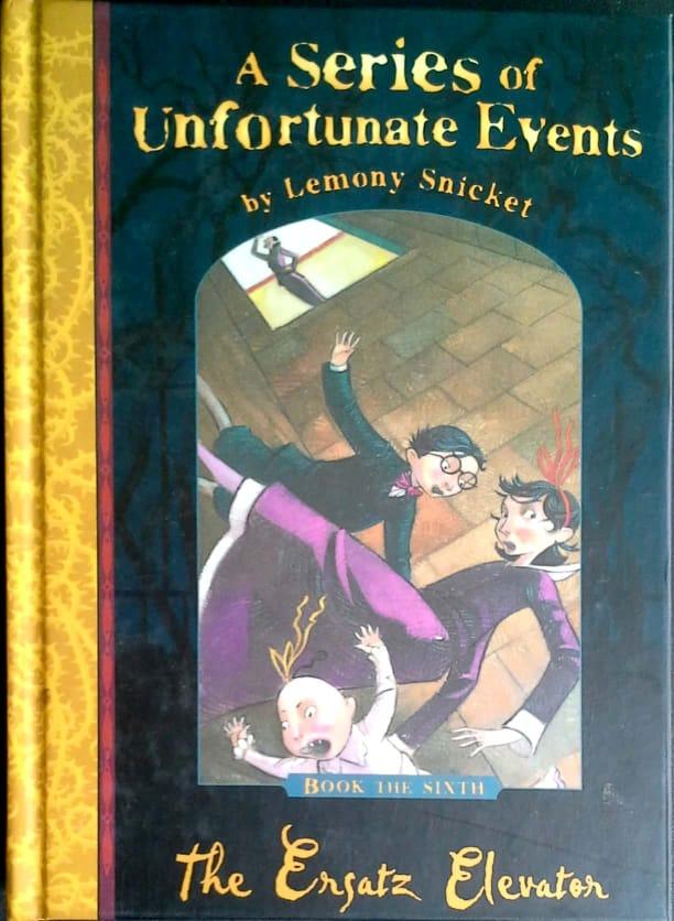 The Ersatz Elevator: A Series of Unfortunate Events (Book 6)